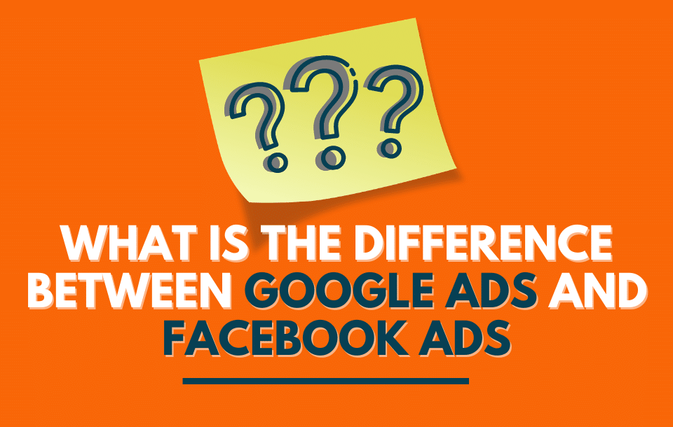 What Is the Difference between Google Ads and Facebook Ads